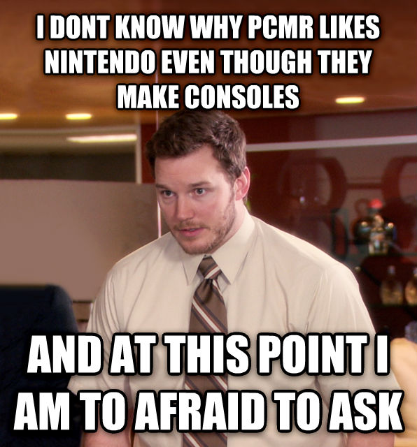 At This Point, I m Too Afraid To Ask Andy i dont know why pcmr likes nintendo even though they make consoles  and at this point i am to afraid to ask , made with livememe meme generator