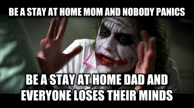 Joker Mind Loss be a stay at home mom and nobody panics be a stay at home dad and everyone loses their minds , made with livememe meme maker