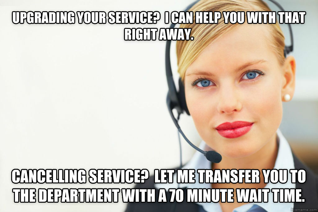 Call Center Carol upgrading your service?  i can help you with that right away. cancelling service?  let me transfer you to the department with a 70 minute wait time. , made with livememe meme generator