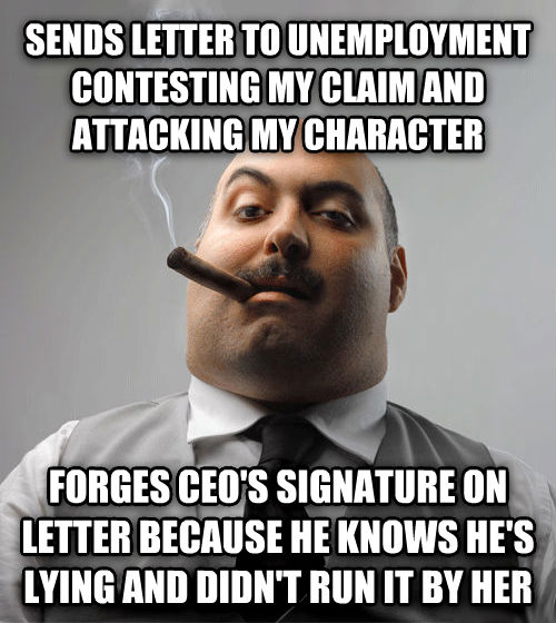 Bad Guy Boss sends letter to unemployment contesting my claim and attacking my character forges ceo s signature on letter because he knows he s lying and didn t run it by her , made with livememe meme creator