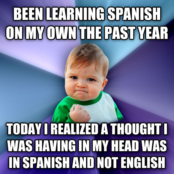 Success Kid been learning spanish on my own the past year today i realized a thought i was having in my head was in spanish and not english  , made with livememe meme generator