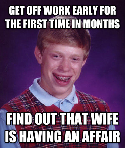 Bad Luck Brian get off work early for the first time in months find out that wife is having an affair , made with livememe meme creator
