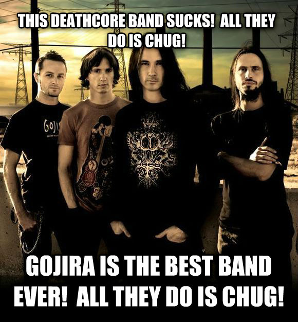 Hypocritical VVhalechvgs Fan this deathcore band sucks!  all they do is chug! gojira is the best band ever!  all they do is chug! , made with livememe meme creator