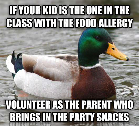 Actual Advice Mallard if your kid is the one in the class with the food allergy volunteer as the parent who brings in the party snacks , made with livememe meme generator