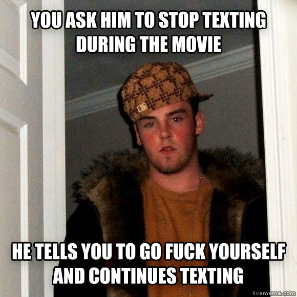 Scumbag Steve you ask him to stop texting during the movie he tells you to go flip yourself and continues texting , made with livememe meme maker