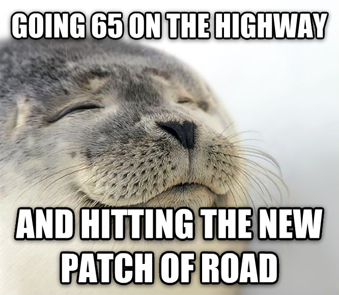 Seal of Approval going 65 on the highway and hitting the new patch of road , made with livememe meme generator