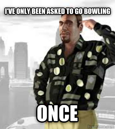 GTA Roman i ve only been asked to go bowling once , made with livememe meme creator