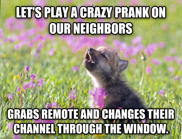 Baby Insanity Wolf let s play a crazy prank on our neighbors grabs remote and changes their channel through the window. , made with livememe meme creator