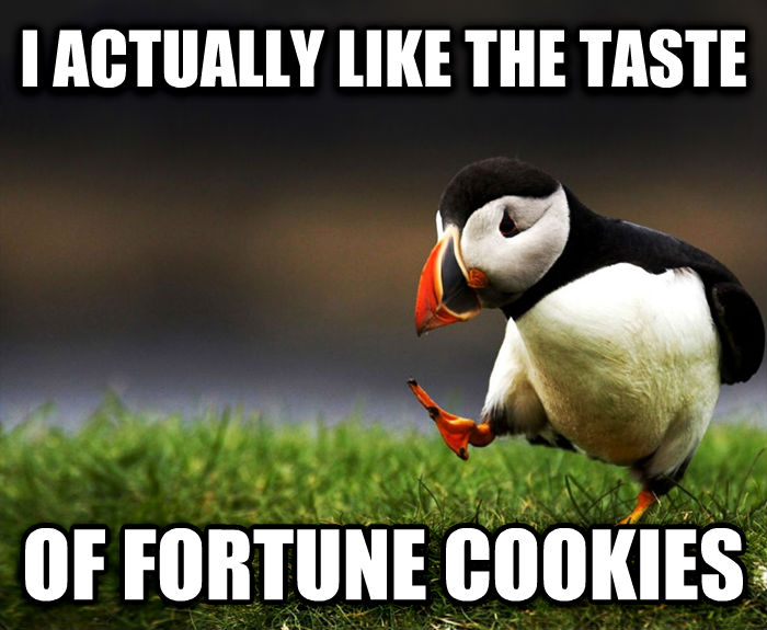 Unpopular Opinion Puffin i actually like the taste of fortune cookies , made with livememe meme creator