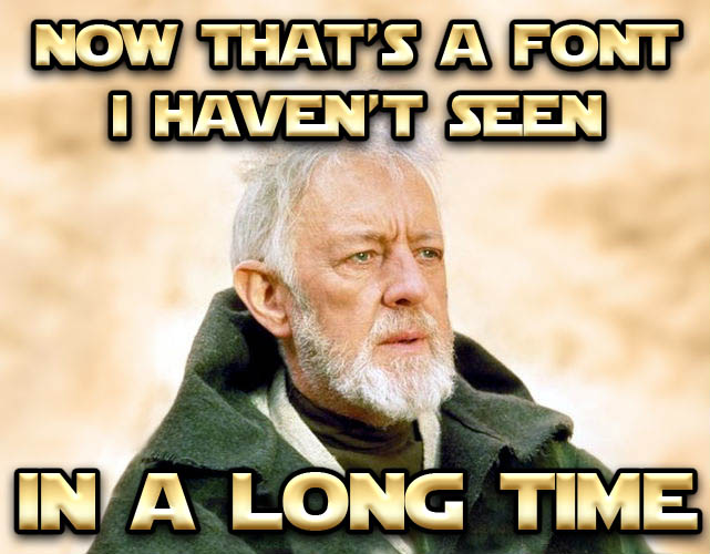 Obi Wan Kenobi - Now, That s a Name I ve Not Heard in a Long Time now that s a font i haven t seen in a long time , made with livememe meme creator