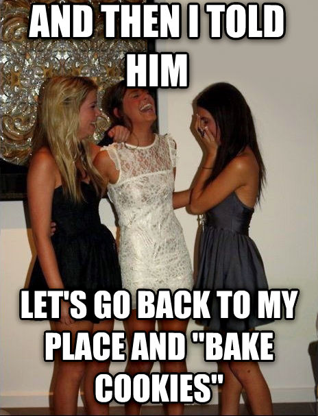 Vindictive Girls and then i told him  let s go back to my place and  bake cookies  , made with livememe meme generator