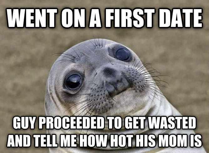 Uncomfortable Situation Seal went on a first date guy proceeded to get wasted and tell me how hot his mom is , made with livememe meme maker