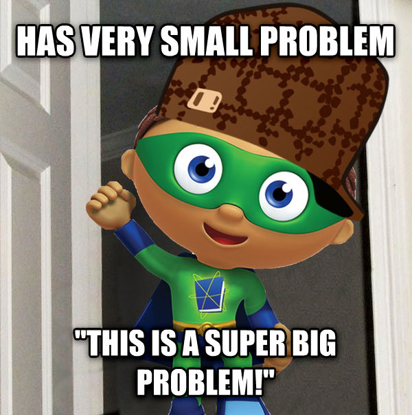 Scumbag Super Why has very small problem  this is a super big problem!  , made with livememe meme creator