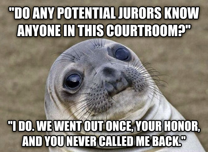 Uncomfortable Situation Seal  do any potential jurors know anyone in this courtroom?   i do. we went out once, your honor, and you never called me back.  , made with livememe meme generator