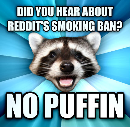Lame Pun Coon did you hear about reddit s smoking ban? no puffin  , made with livememe meme maker