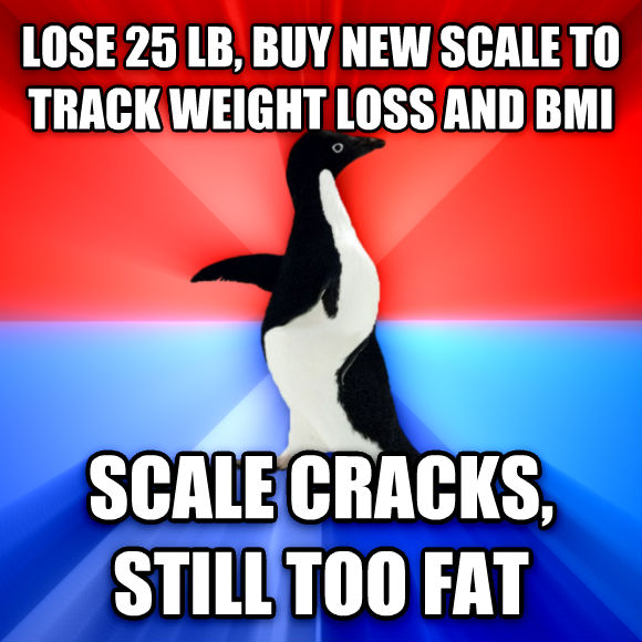 Socially Awesome Awkward Penguin lose 25 lb, buy new scale to track weight loss and bmi scale cracks, still too fat  , made with livememe meme maker