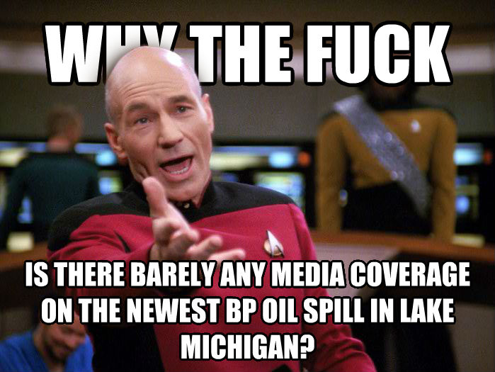 Annoyed Picard 1080p why the heck is there barely any media coverage on the newest bp oil spill in lake michigan? , made with livememe meme generator