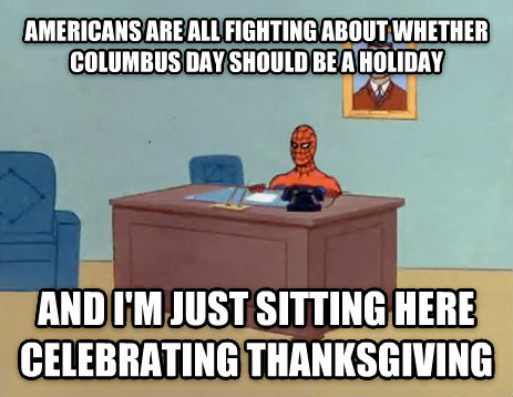 Relaxing Spiderman americans are all fighting about whether columbus day should be a holiday and i m just sitting here celebrating thanksgiving  , made with livememe meme maker