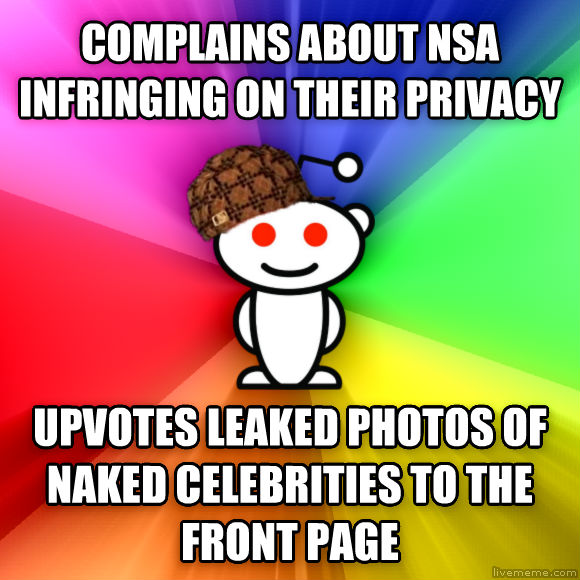 Scumbag Redditor complains about nsa infringing on their privacy upvotes leaked photos of naked celebrities to the front page  , made with livememe meme generator