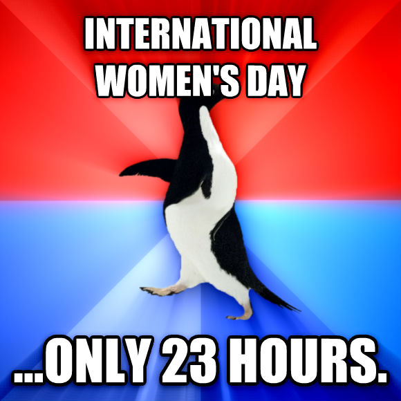 Socially Awesome Awkward Penguin international women s day ...only 23 hours.  , made with livememe meme maker