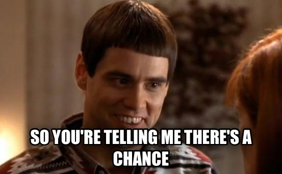 So You re Telling Me There s a Chance  so you re telling me there s a chance , made with livememe meme generator
