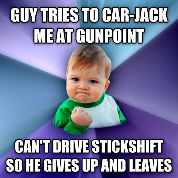Success Kid guy tries to car-jack me at gunpoint can t drive stickshift so he gives up and leaves  , made with livememe meme generator