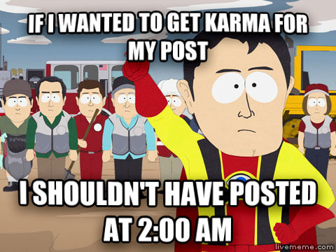 Captain Hindsight if i wanted to get karma for my post i shouldn t have posted at 2:00 am , made with livememe meme generator