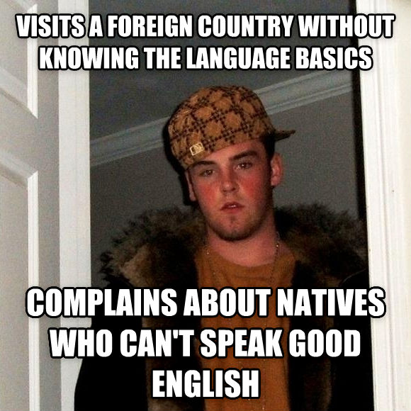 Scumbag Steve visits a foreign country without knowing the language basics complains about natives who can t speak good english , made with livememe meme generator