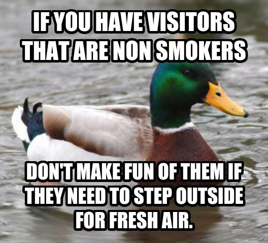 Actual Advice Mallard if you have visitors that are non smokers  don t make fun of them if they need to step outside for fresh air.  , made with livememe meme maker