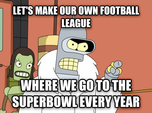 Blackjack Bender - I ll Make My Own let s make our own football league where we go to the superbowl every year , made with livememe meme maker