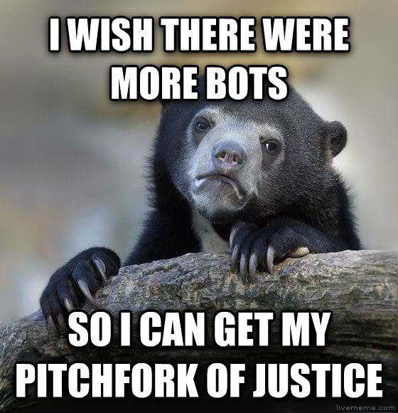 Confession Bear i wish there were more bots so i can get my pitchfork of justice , made with livememe meme generator