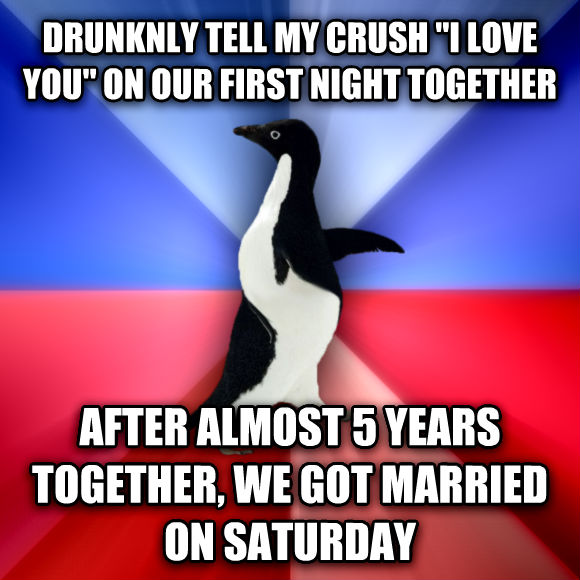 Socially Awkward Awesome Penguin drunknly tell my crush  i love you  on our first night together after almost 5 years together, we got married on saturday  , made with livememe meme creator