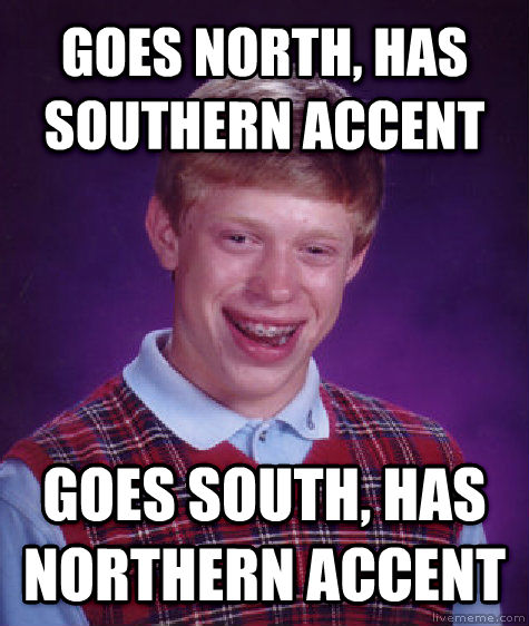 Bad Luck Brian goes north, has southern accent goes south, has northern accent , made with livememe meme maker
