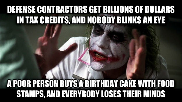 Joker Mind Loss defense contractors get billions of dollars in tax credits, and nobody blinks an eye a poor person buys a birthday cake with food stamps, and everybody loses their minds , made with livememe meme creator