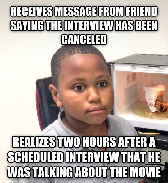 Minor Mistake Marvin receives message from friend saying the interview has been canceled realizes two hours after a scheduled interview that he was talking about the movie , made with livememe meme creator