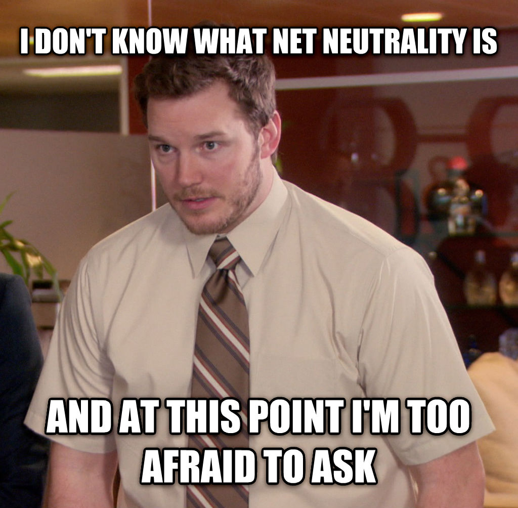untitled meme i don t know what net neutrality is and at this point i m too afraid to ask , made with livememe meme maker