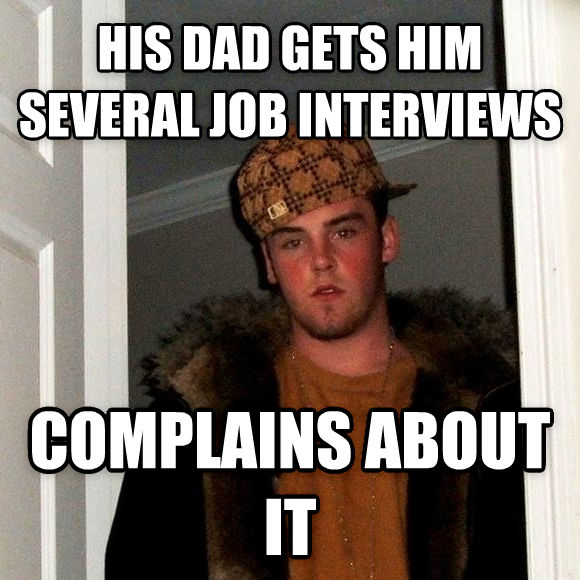 Scumbag Steve his dad gets him several job interviews complains about it , made with livememe meme creator