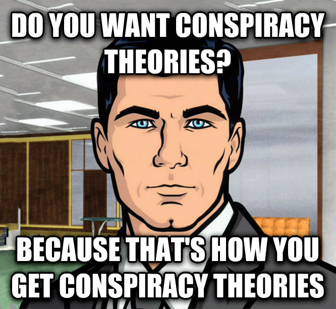 Archer Ants do you want conspiracy theories? because that s how you get conspiracy theories , made with livememe meme creator