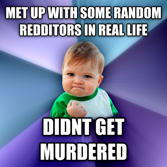 Success Kid met up with some random redditors in real life didnt get murdered  , made with livememe meme maker