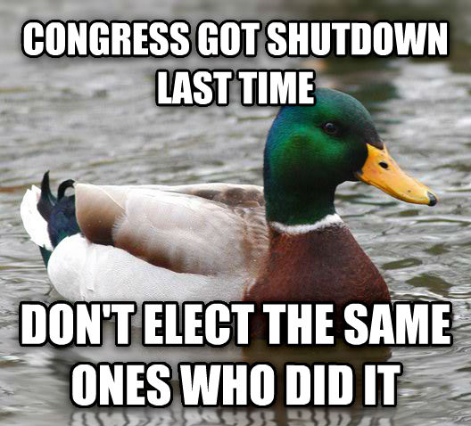 Actual Advice Mallard congress got shutdown last time don t elect the same ones who did it , made with livememe meme creator