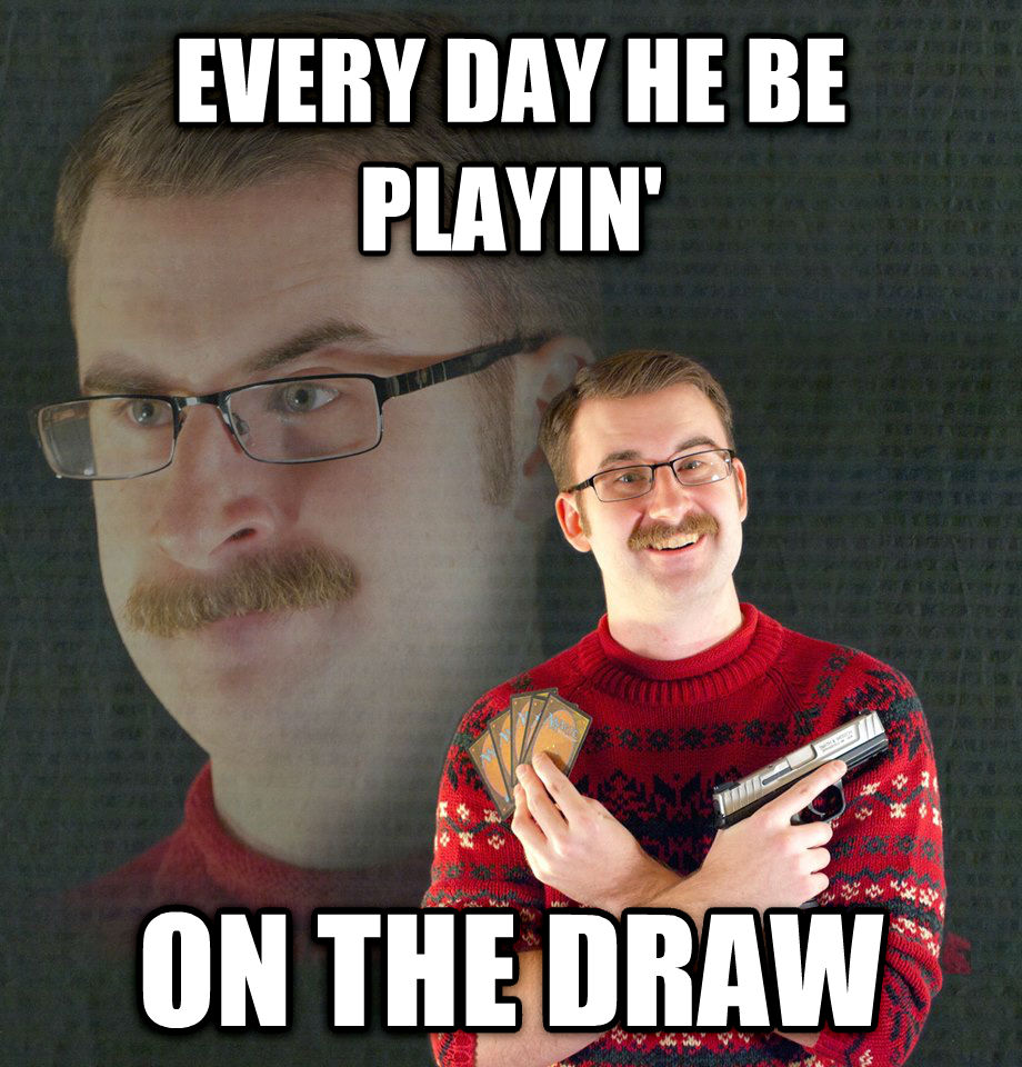 Psychotic MTG Player every day he be playin  on the draw , made with livememe meme generator