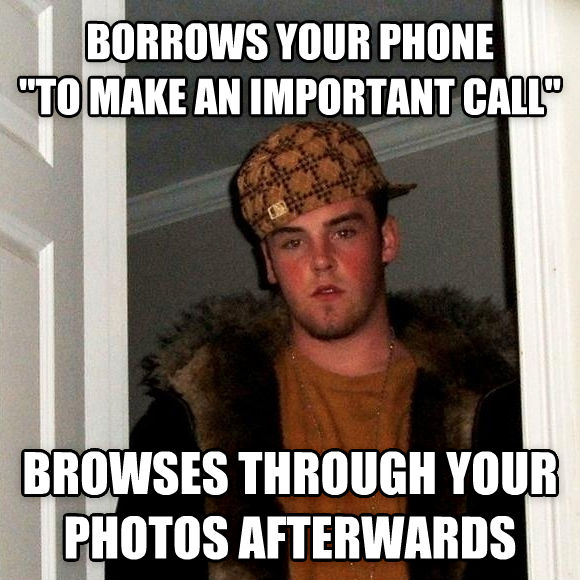 Scumbag Steve borrows your phone  to make an important call  browses through your photos afterwards , made with livememe meme maker