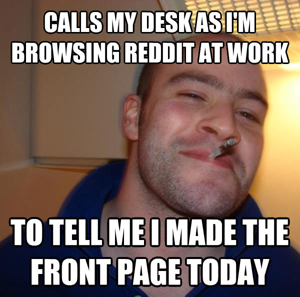 Good Guy Greg calls my desk as i m browsing reddit at work to tell me i made the front page today , made with livememe meme generator