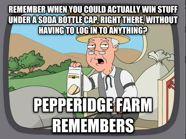 Pepperidge Farm Remembers remember when you could actually win stuff under a soda bottle cap, right there, without having to log in to anything? pepperidge farm remembers , made with livememe meme maker