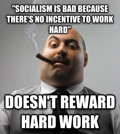 Bad Guy Boss  socialism is bad because there s no incentive to work hard  doesn t reward hard work , made with livememe meme creator