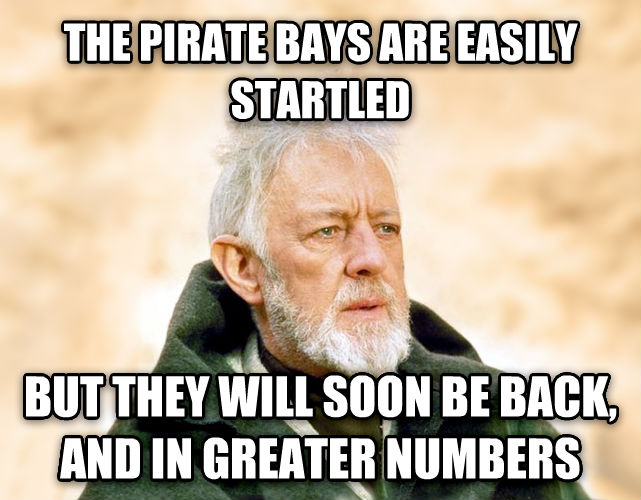 Obi Wan Kenobi - Now, That s a Name I ve Not Heard in a Long Time the pirate bays are easily startled but they will soon be back, and in greater numbers , made with livememe meme creator