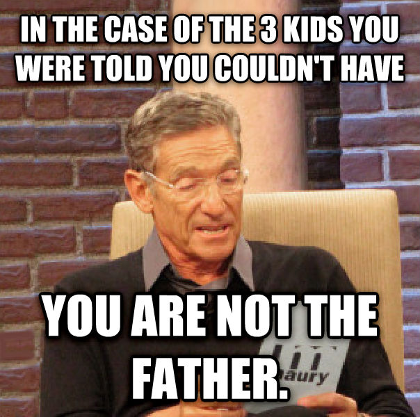 Maury Determined That Was a Lie in the case of the 3 kids you were told you couldn t have you are not the father. , made with livememe meme maker
