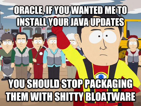 Captain Hindsight oracle, if you wanted me to install your java updates you should stop packaging them with poopy bloatware , made with livememe meme maker