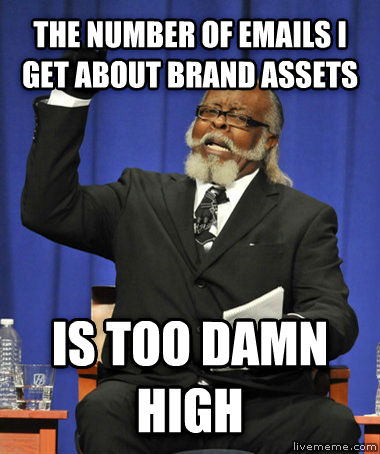 The Rent Is Too Darn High the number of emails i get about brand assets is too darn high , made with livememe meme generator