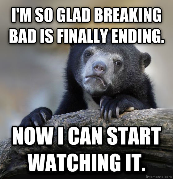 Confession Bear i m so glad breaking bad is finally ending. now i can start watching it. , made with livememe meme creator